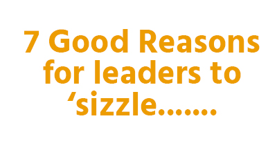 7 good reasons for leaders to 'sizzle their sausages' in the new economy