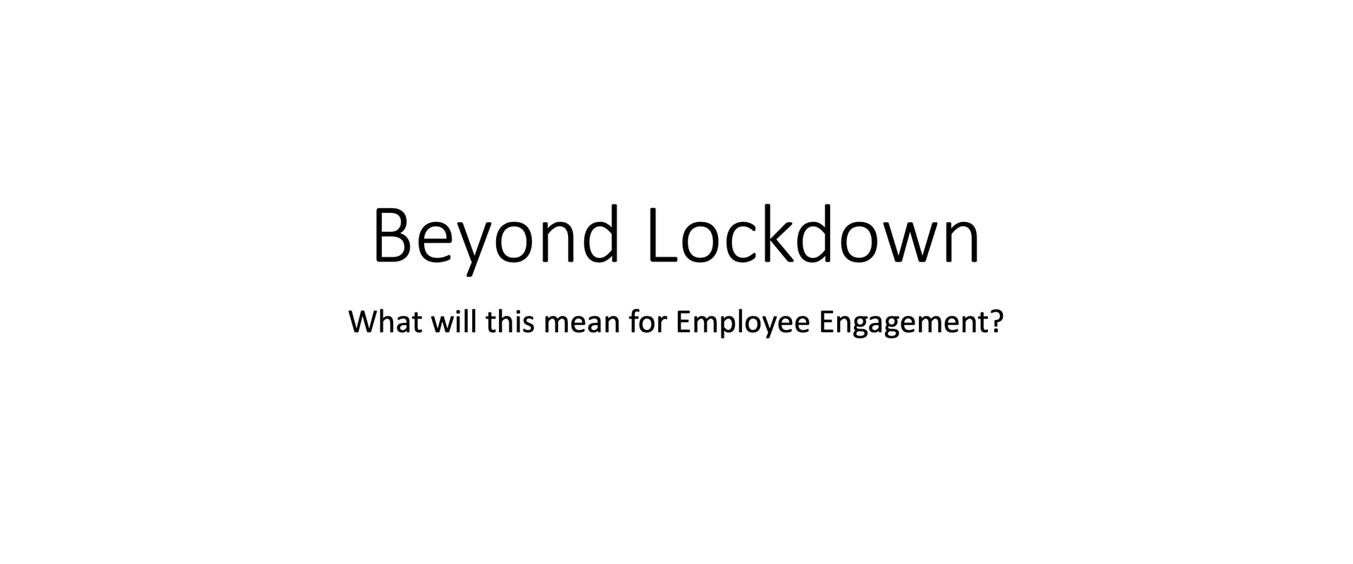 Employee Engagement – Beyond Lockdown